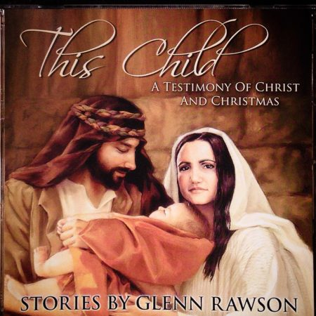 This Child - A Testimony of Christ and Christmas; Stories by Glenn Rawson